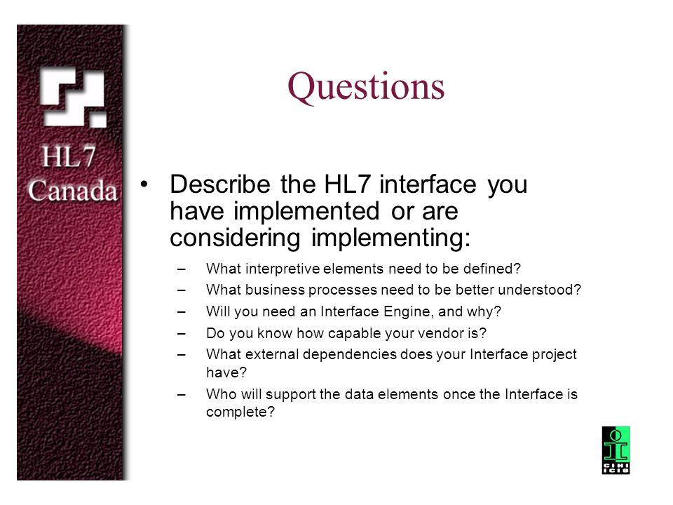 Questions Describe the HL7 interface you have implemented or are considering implementing: What interpretive elements need to be defined