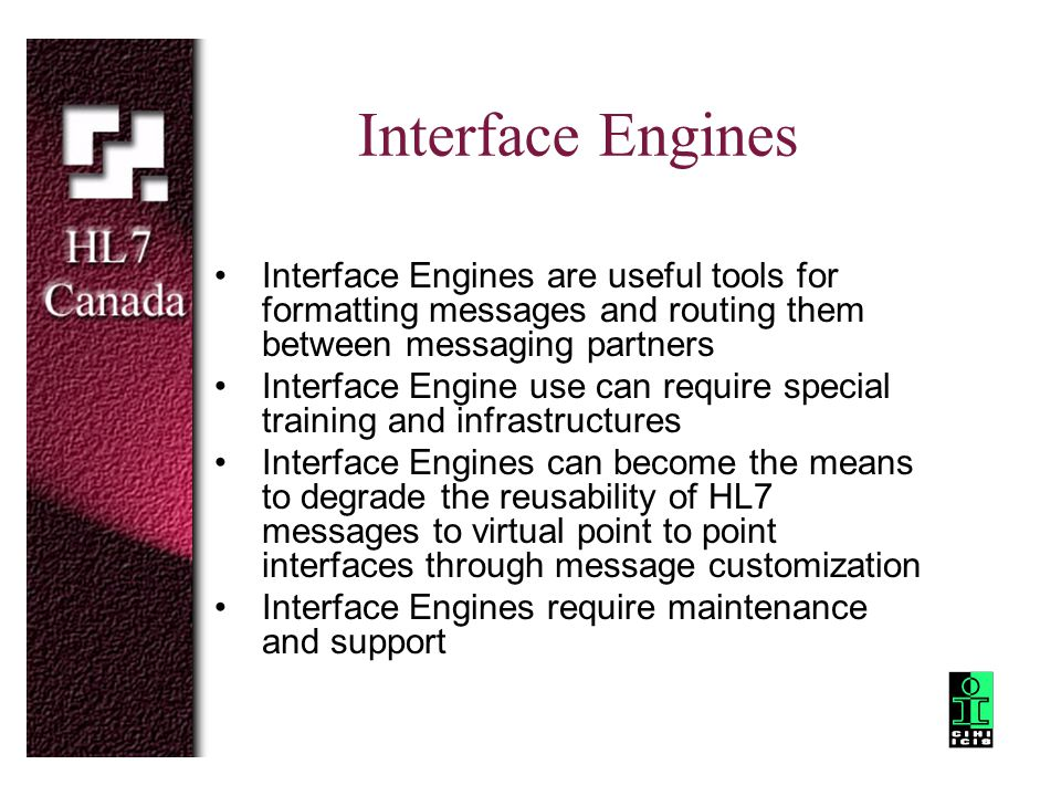 Interface Engines Interface Engines are useful tools for formatting messages and routing them between messaging partners.