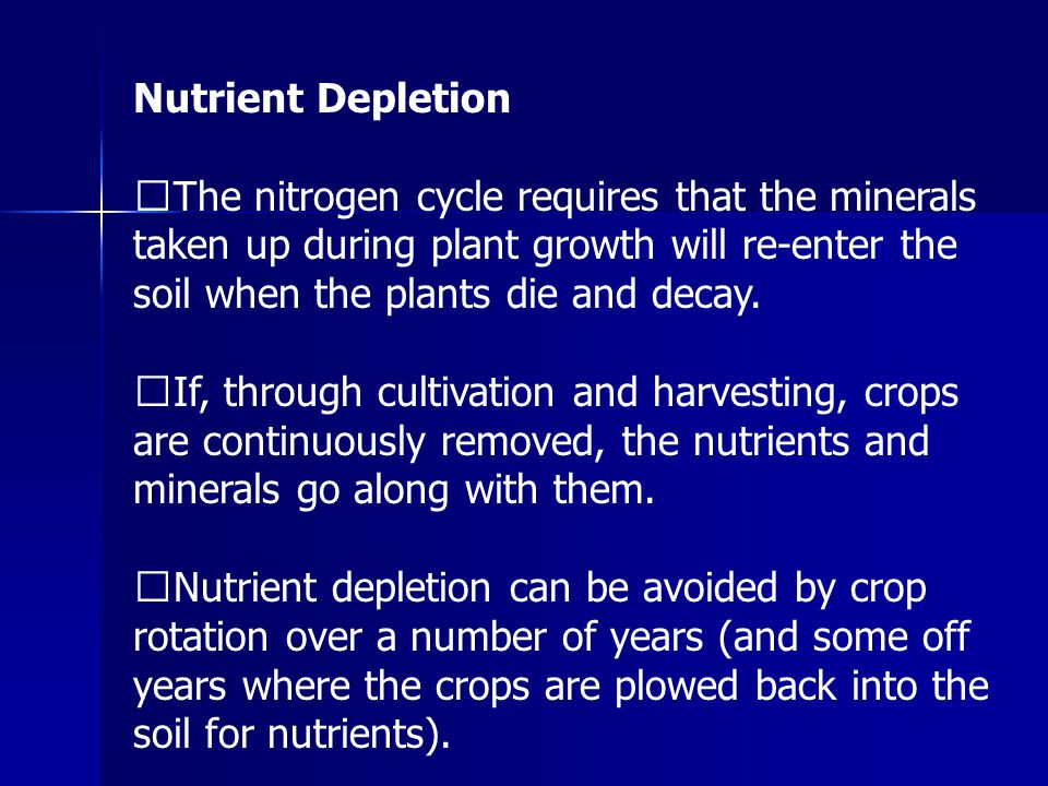 Nutrient Depletion The nitrogen cycle requires that the minerals taken up during plant growth will re-enter the soil when the plants die and decay.