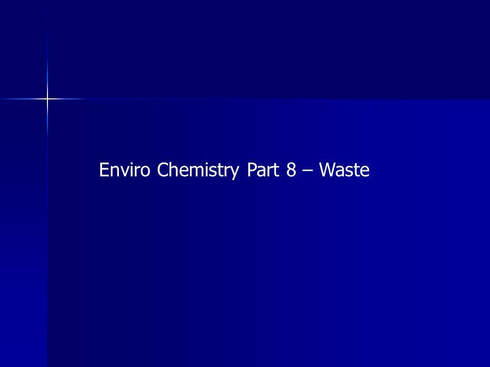 Enviro Chemistry Part 8 – Waste