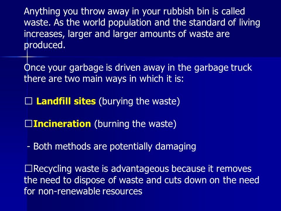 Anything you throw away in your rubbish bin is called waste