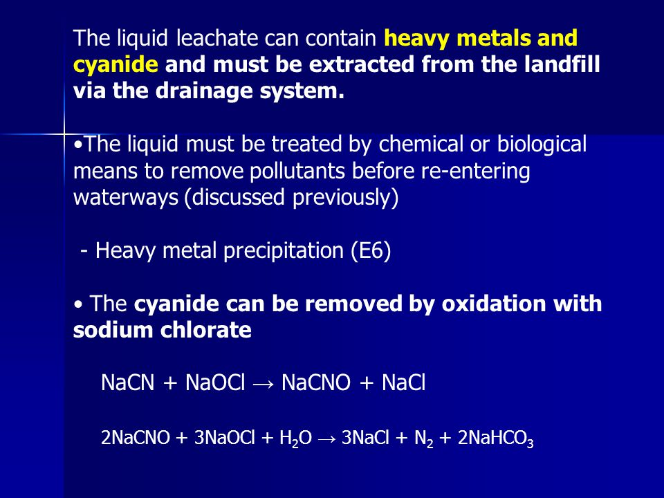 The liquid leachate can contain heavy metals and cyanide and must be extracted from the landfill via the drainage system.