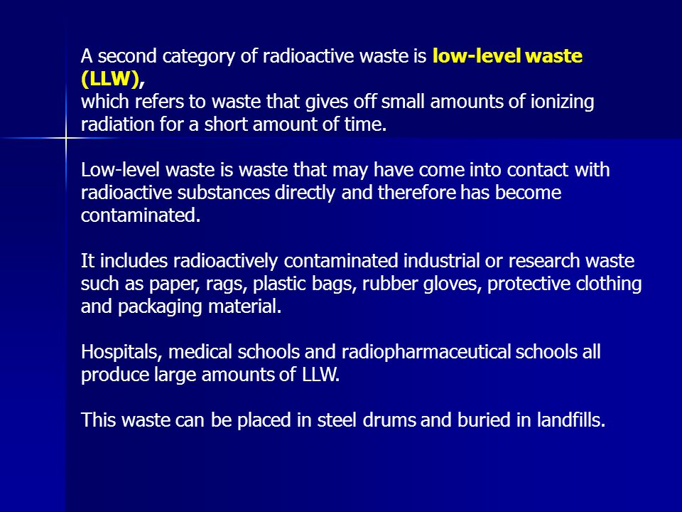 A second category of radioactive waste is low-level waste (LLW),