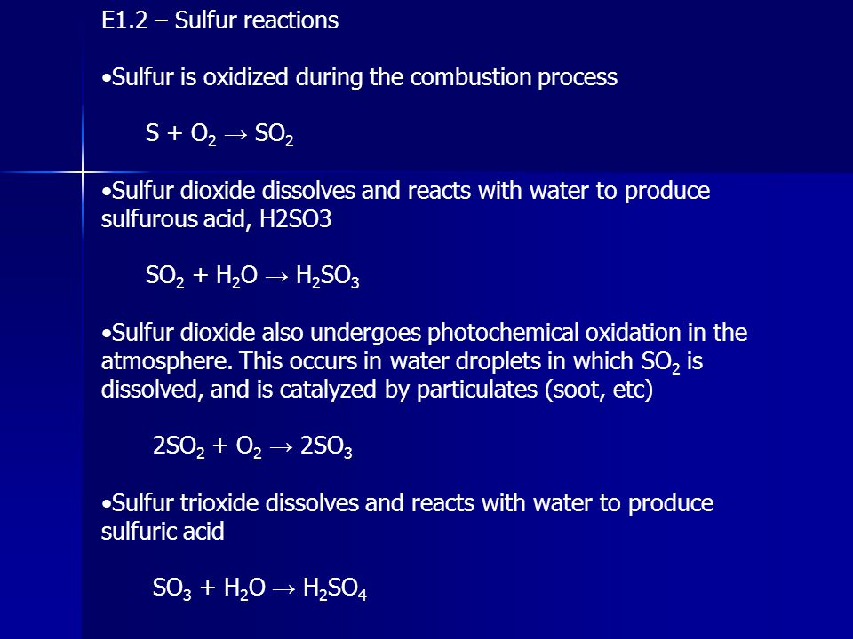 E1.2 – Sulfur reactions •Sulfur is oxidized during the combustion process. S + O2 → SO2.