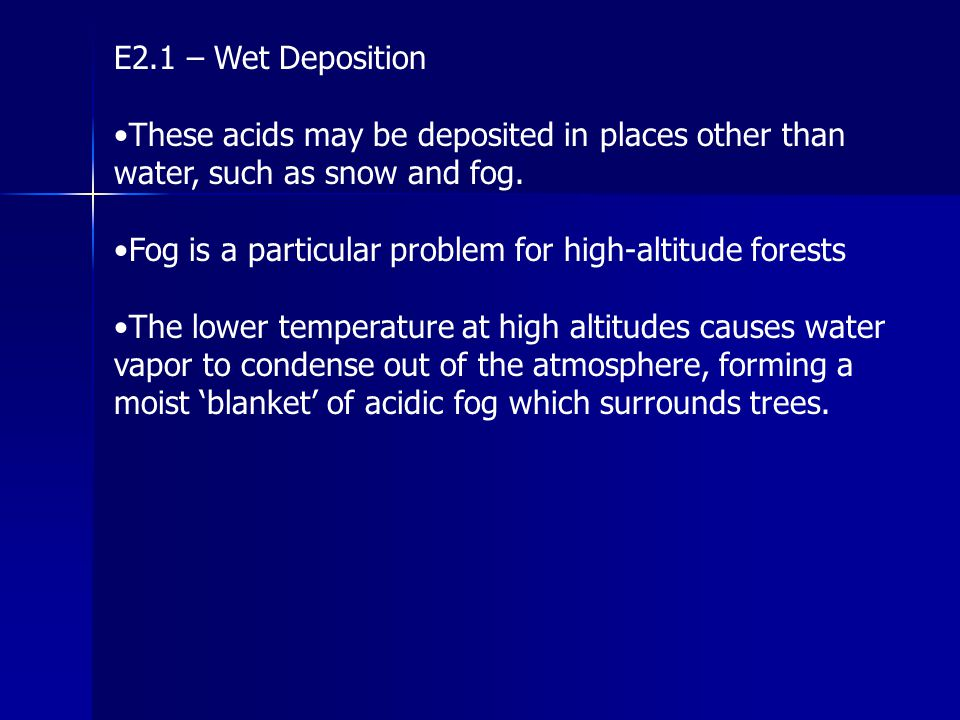 E2.1 – Wet Deposition •These acids may be deposited in places other than water, such as snow and fog.