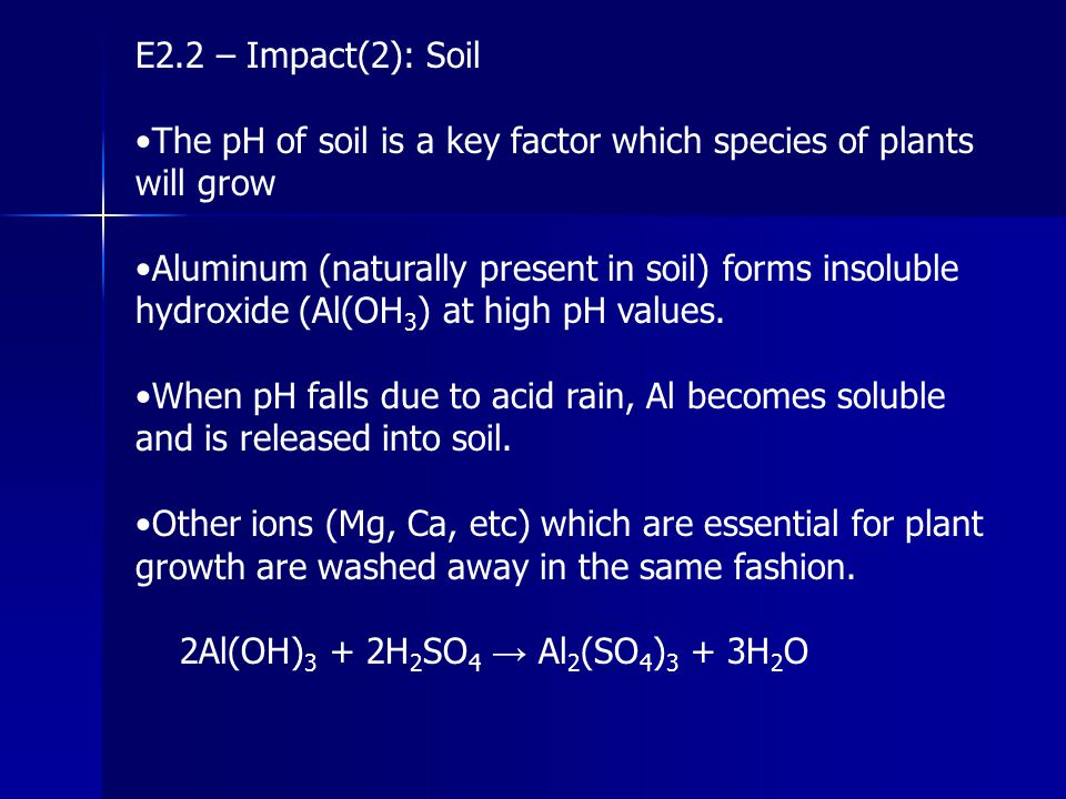 E2.2 – Impact(2): Soil •The pH of soil is a key factor which species of plants will grow.