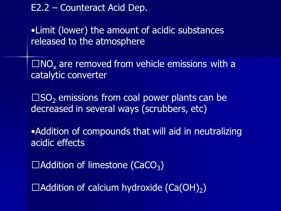 E2.2 – Counteract Acid Dep. •Limit (lower) the amount of acidic substances released to the atmosphere.