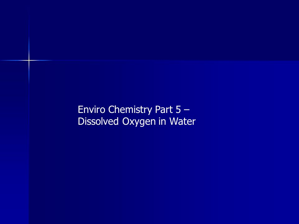 Enviro Chemistry Part 5 – Dissolved Oxygen in Water