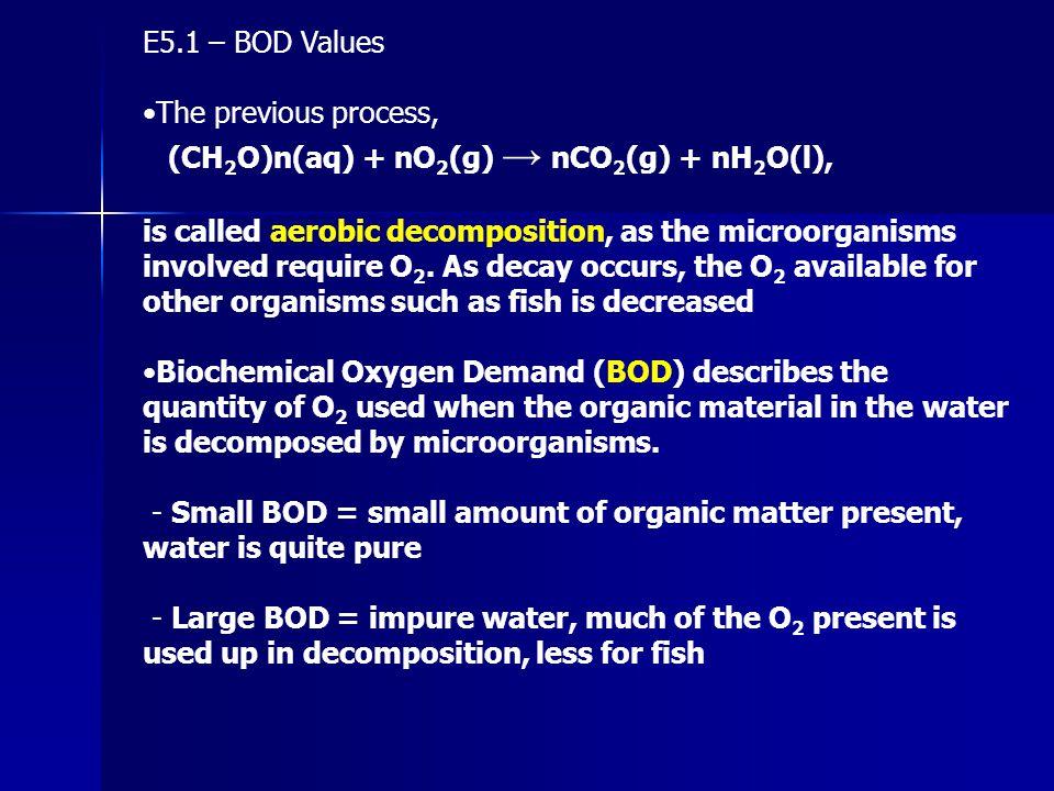 E5.1 – BOD Values •The previous process, (CH2O)n(aq) + nO2(g) → nCO2(g) + nH2O(l),