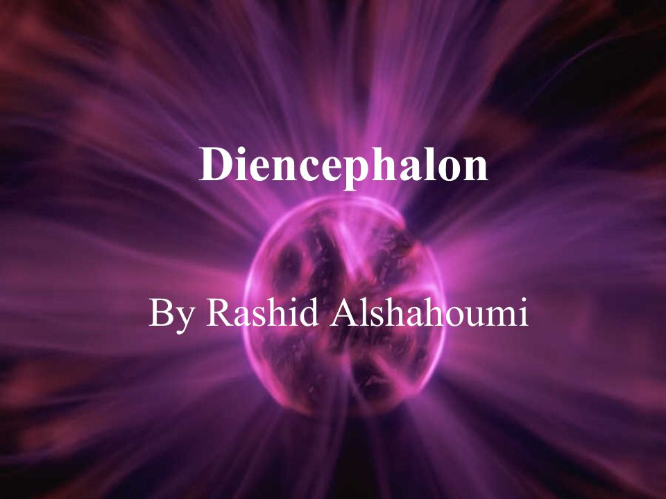 Diencephalon By Rashid Alshahoumi