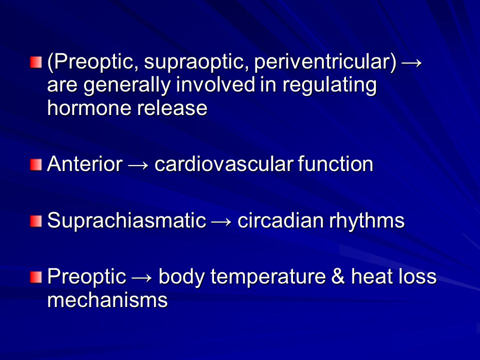 (Preoptic, supraoptic, periventricular) → are generally involved in regulating hormone release
