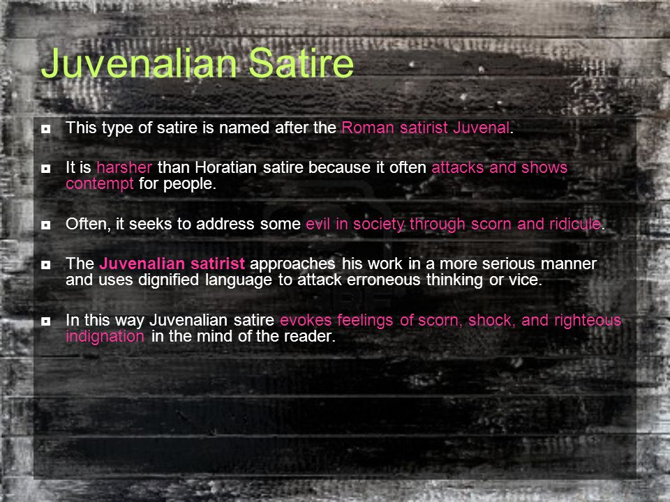 Juvenalian Satire This type of satire is named after the Roman satirist Juvenal.