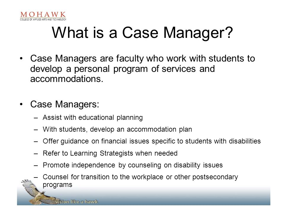 What is a Case Manager Case Managers are faculty who work with students to develop a personal program of services and accommodations.