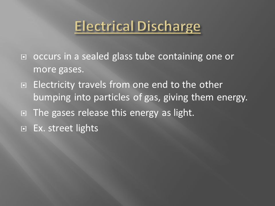 Electrical Discharge occurs in a sealed glass tube containing one or more gases.