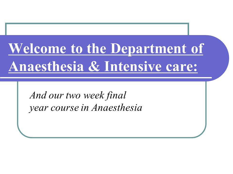 Welcome to the Department of Anaesthesia & Intensive care: