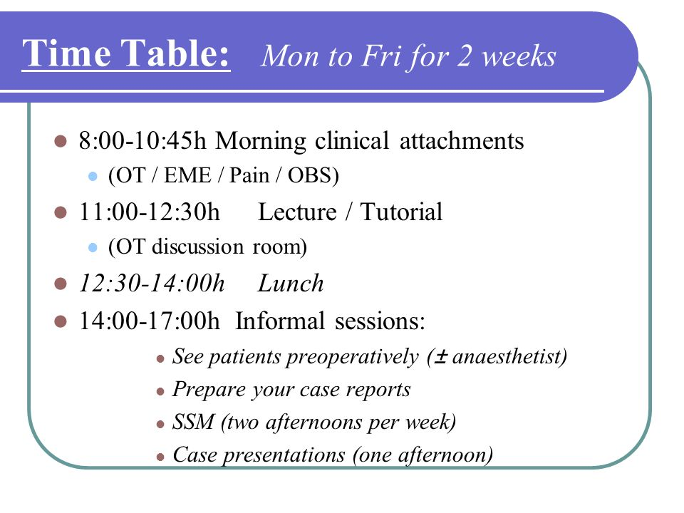 Time Table: Mon to Fri for 2 weeks