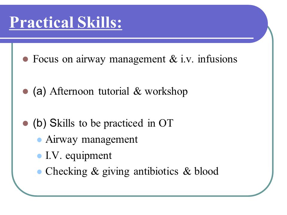 Practical Skills: Focus on airway management & i.v. infusions