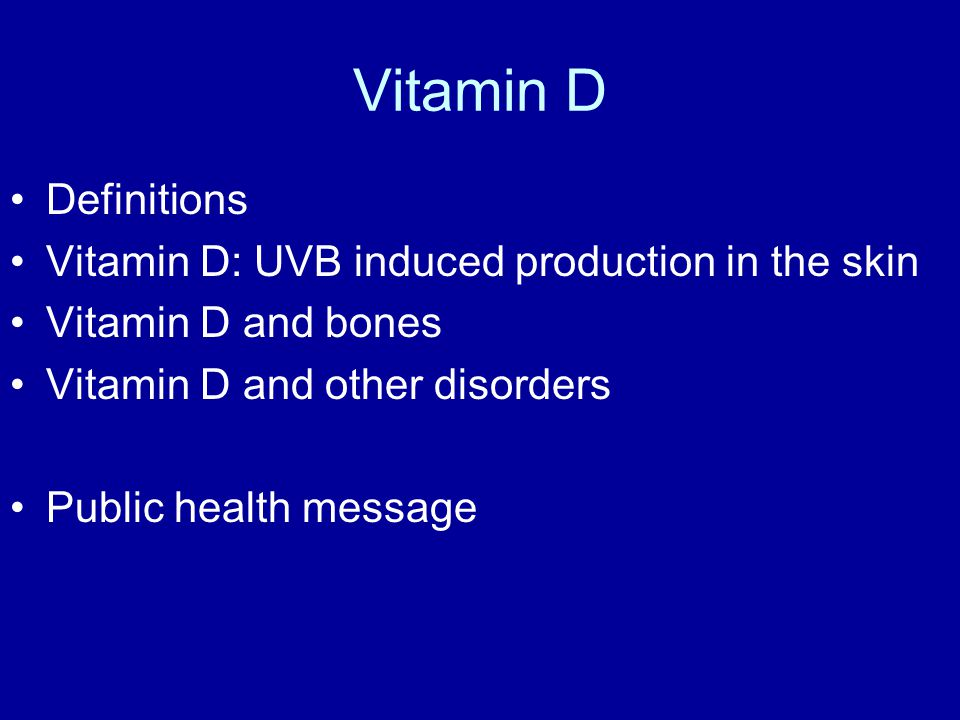 Vitamin D Definitions Vitamin D: UVB induced production in the skin