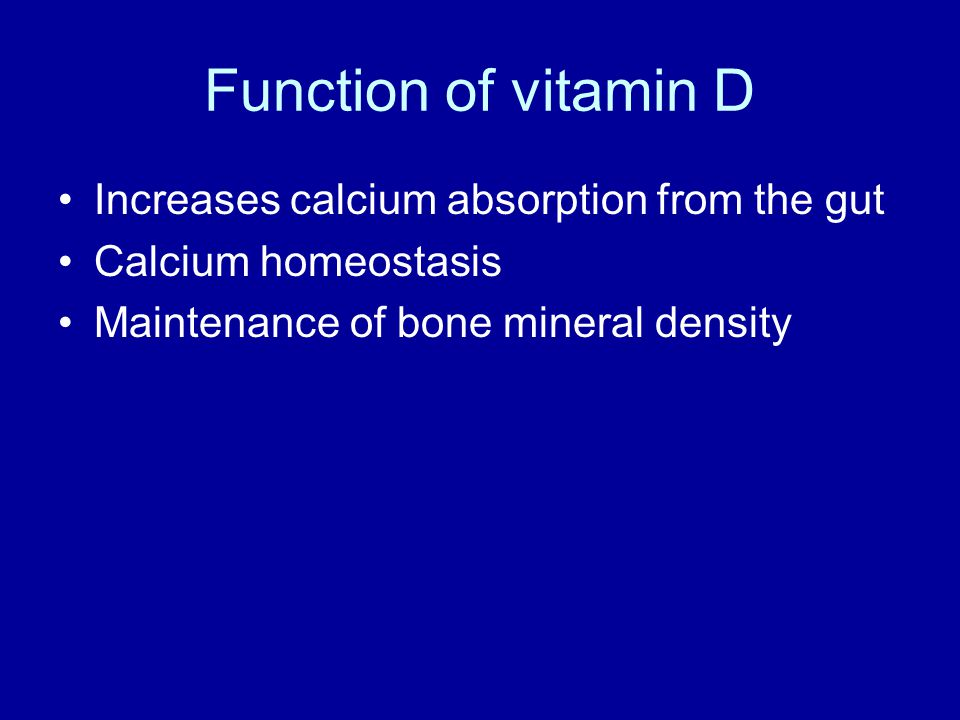 Function of vitamin D Increases calcium absorption from the gut