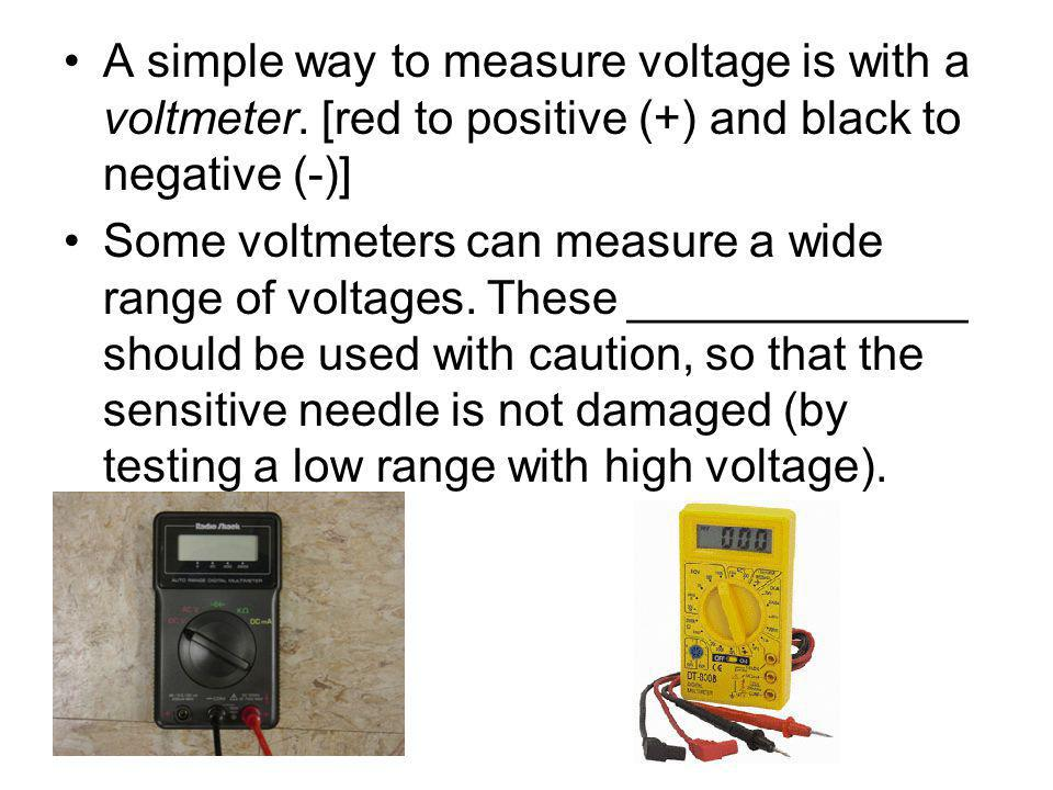 A simple way to measure voltage is with a voltmeter