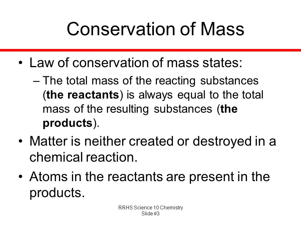 Conservation of Mass Law of conservation of mass states: