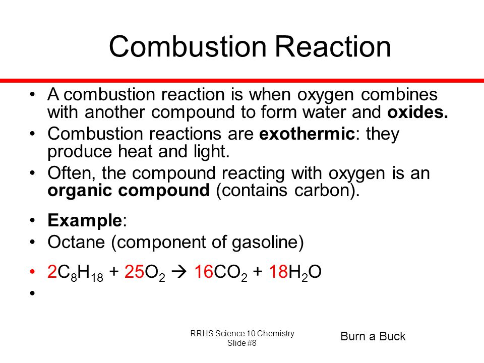 Combustion Reaction A combustion reaction is when oxygen combines with another compound to form water and oxides.