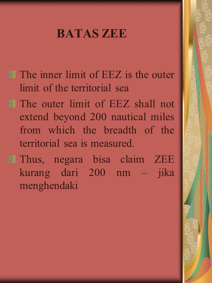 BATAS ZEE The inner limit of EEZ is the outer limit of the territorial sea.