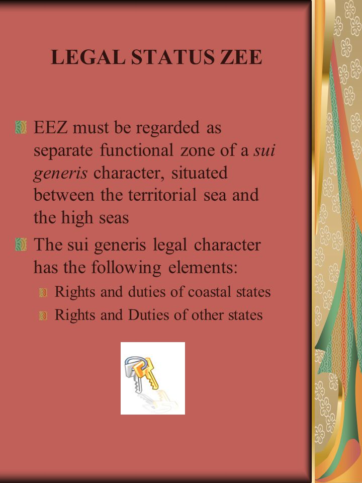 LEGAL STATUS ZEE EEZ must be regarded as separate functional zone of a sui generis character, situated between the territorial sea and the high seas.