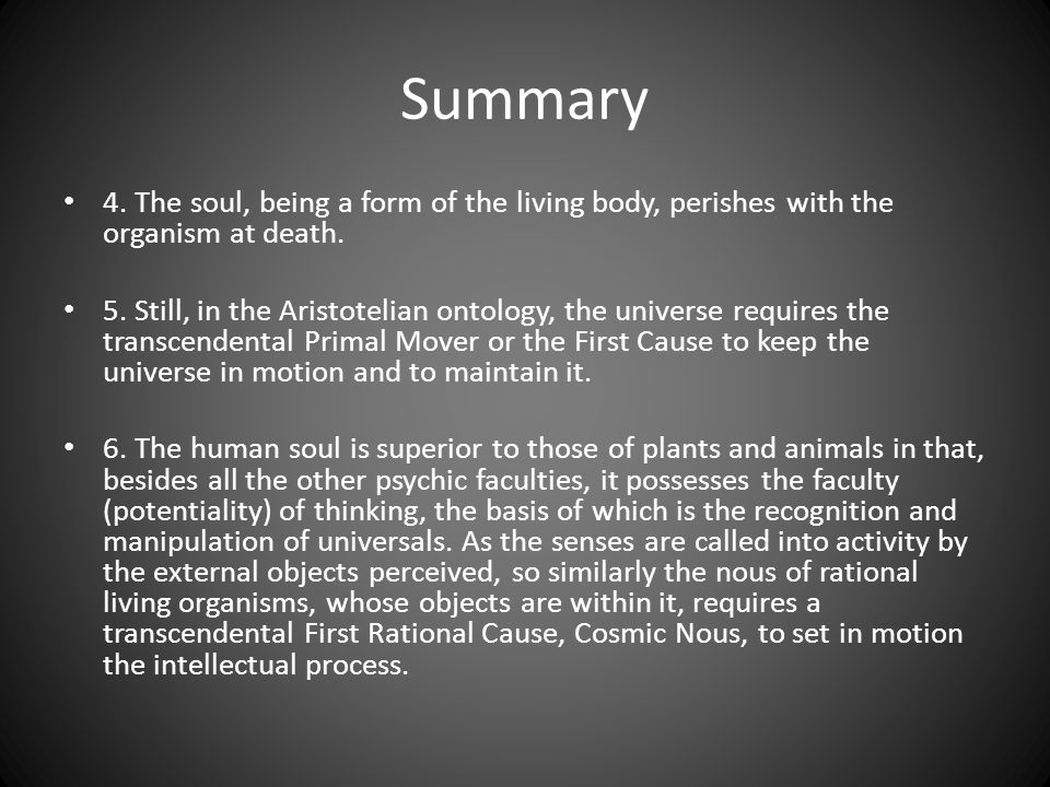 Summary 4. The soul, being a form of the living body, perishes with the organism at death.