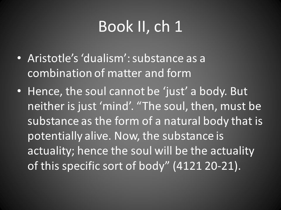 Book II, ch 1 Aristotle's 'dualism': substance as a combination of matter and form.