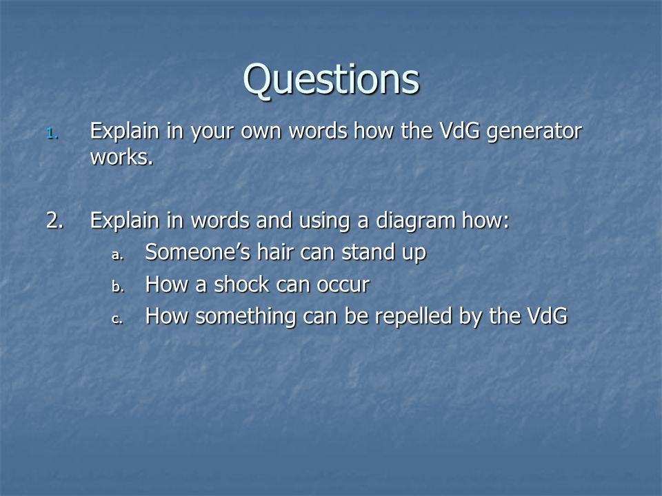 Questions Explain in your own words how the VdG generator works.