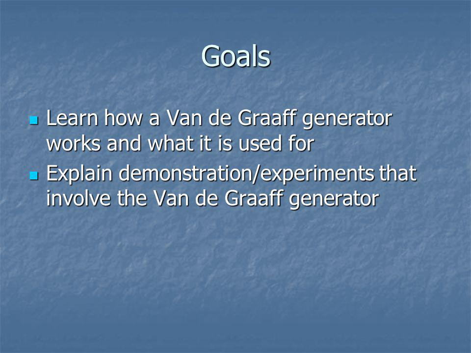 Goals Learn how a Van de Graaff generator works and what it is used for.