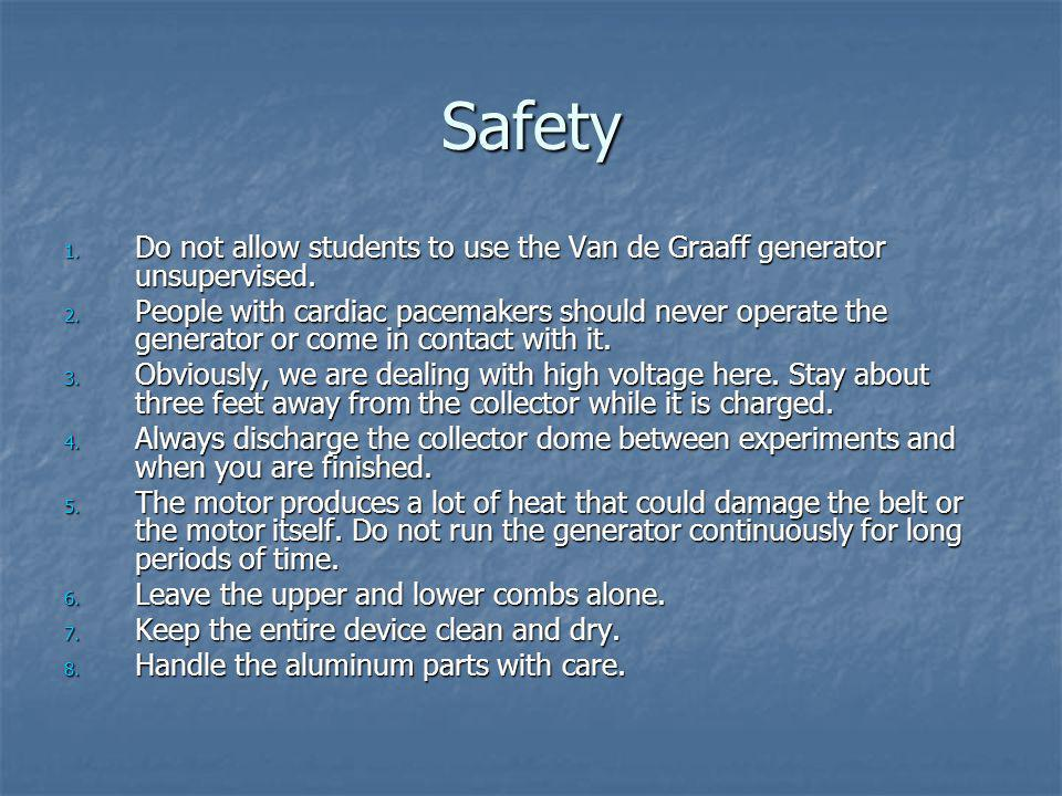 Safety Do not allow students to use the Van de Graaff generator unsupervised.