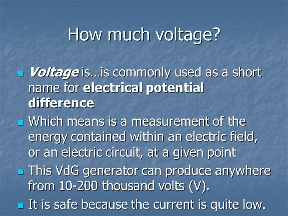 How much voltage Voltage is…is commonly used as a short name for electrical potential difference.