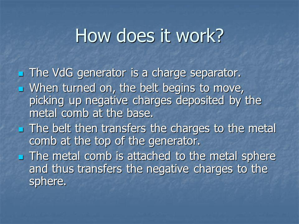 How does it work The VdG generator is a charge separator.