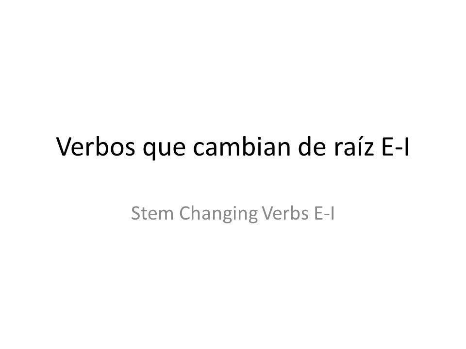 Verbos que cambian de raíz E-I