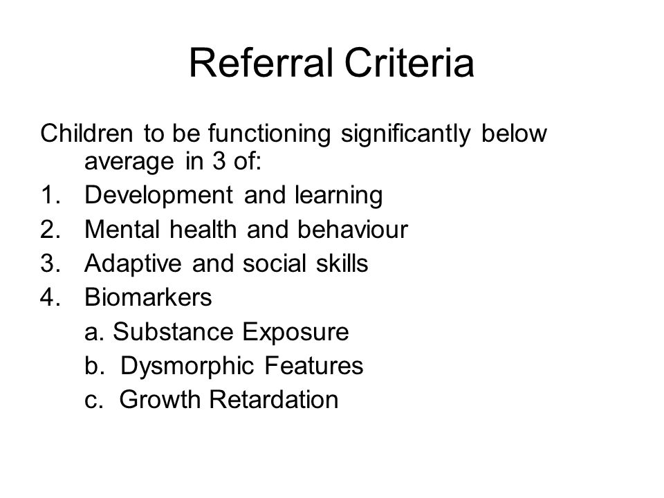 Referral Criteria Children to be functioning significantly below average in 3 of: Development and learning.