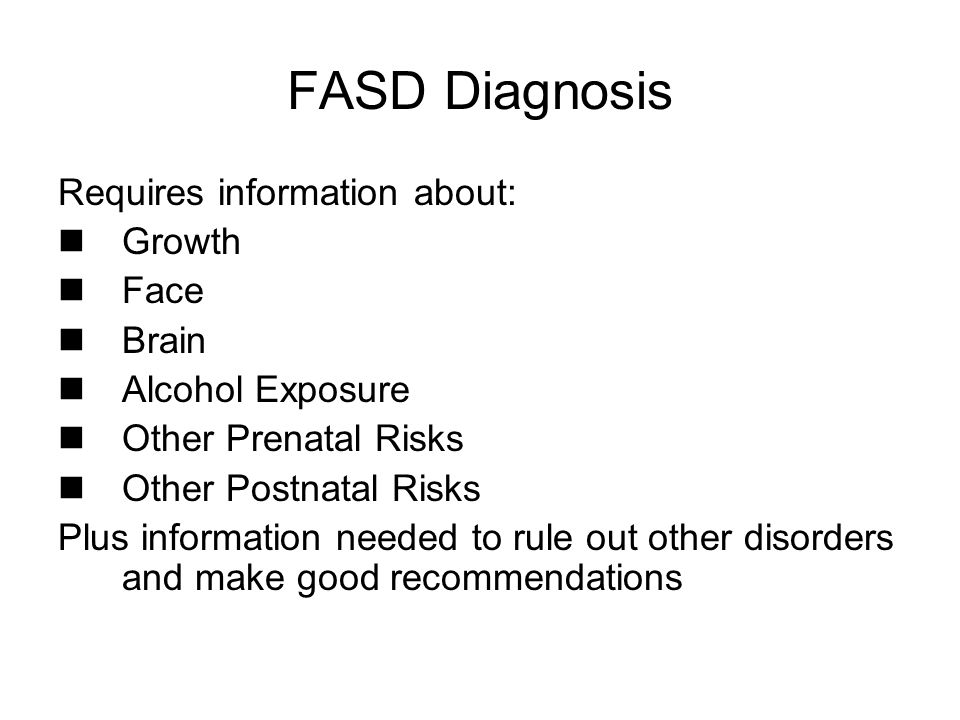 FASD Diagnosis Requires information about: Growth Face Brain