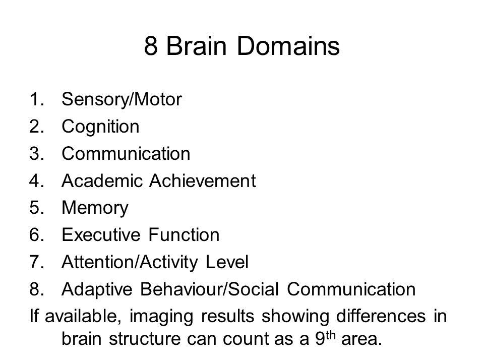 8 Brain Domains Sensory/Motor Cognition Communication