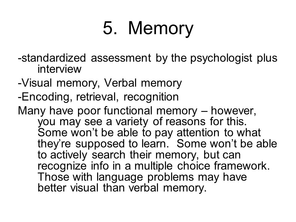 5. Memory -standardized assessment by the psychologist plus interview