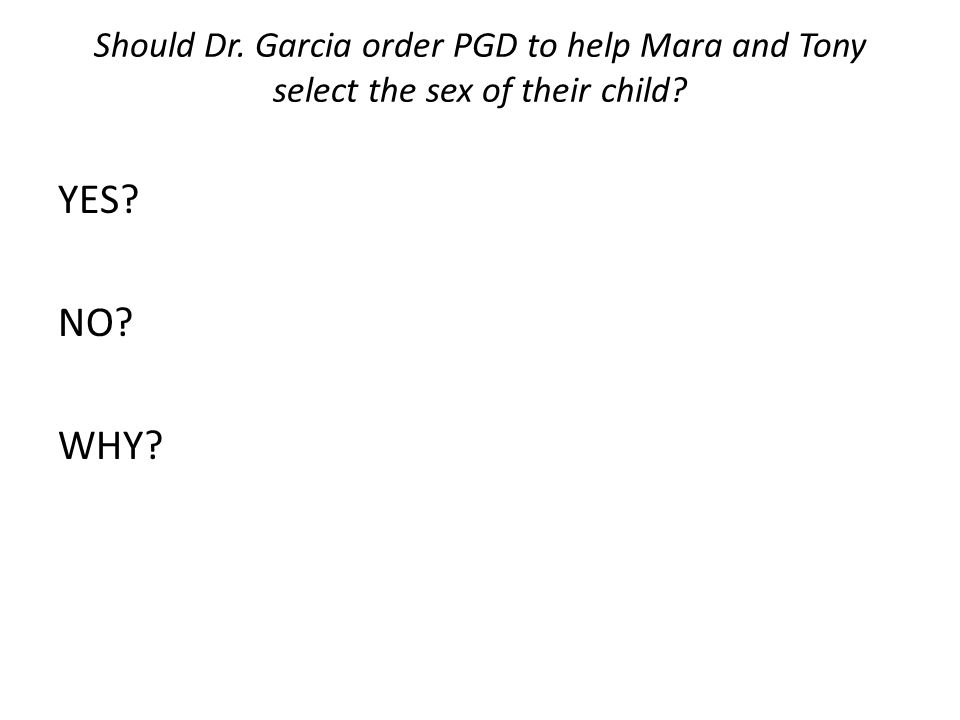 Should Dr. Garcia order PGD to help Mara and Tony select the sex of their child