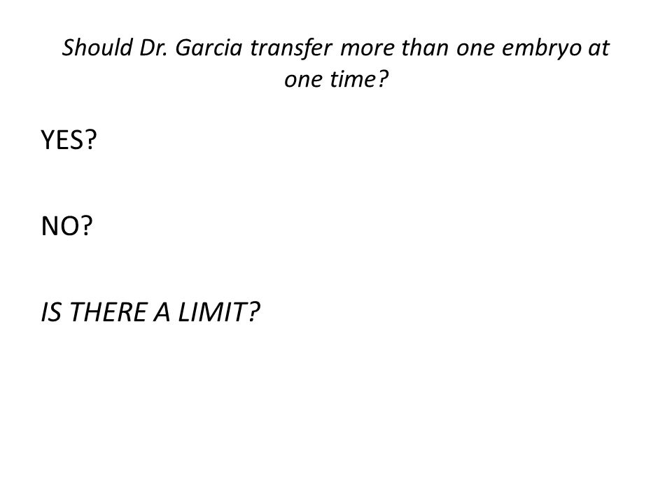 Should Dr. Garcia transfer more than one embryo at one time