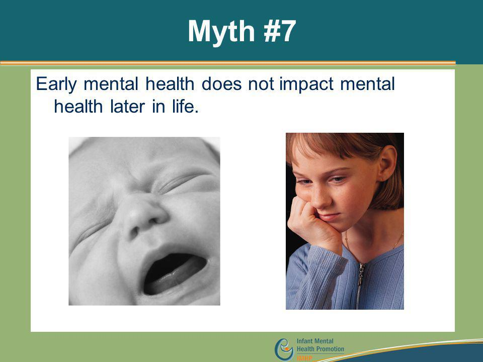 Myth #7 Early mental health does not impact mental health later in life.