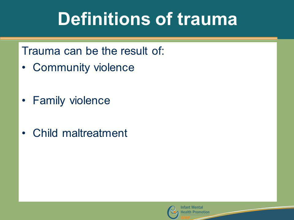 Definitions of trauma Trauma can be the result of: Community violence