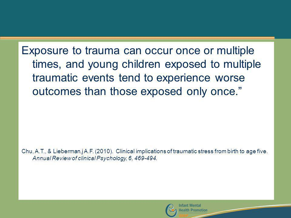 Exposure to trauma can occur once or multiple times, and young children exposed to multiple traumatic events tend to experience worse outcomes than those exposed only once.