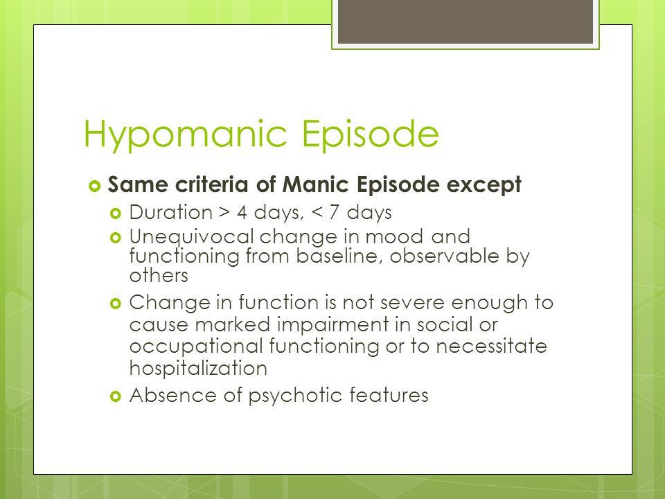 Hypomanic Episode Same criteria of Manic Episode except