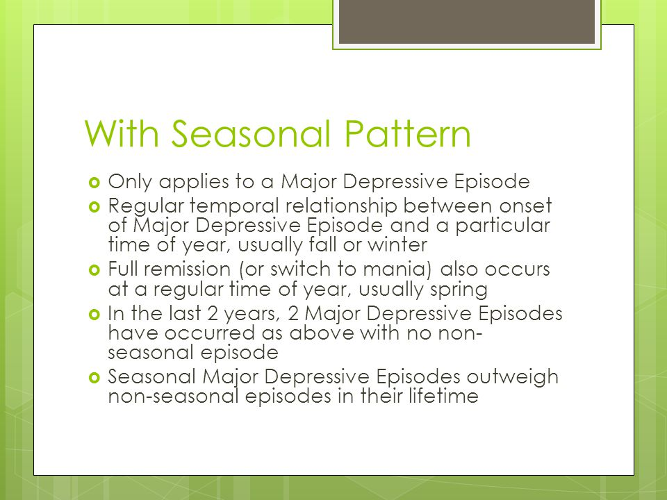With Seasonal Pattern Only applies to a Major Depressive Episode
