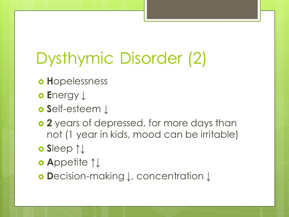 Dysthymic Disorder (2) Hopelessness Energy ↓ Self-esteem ↓