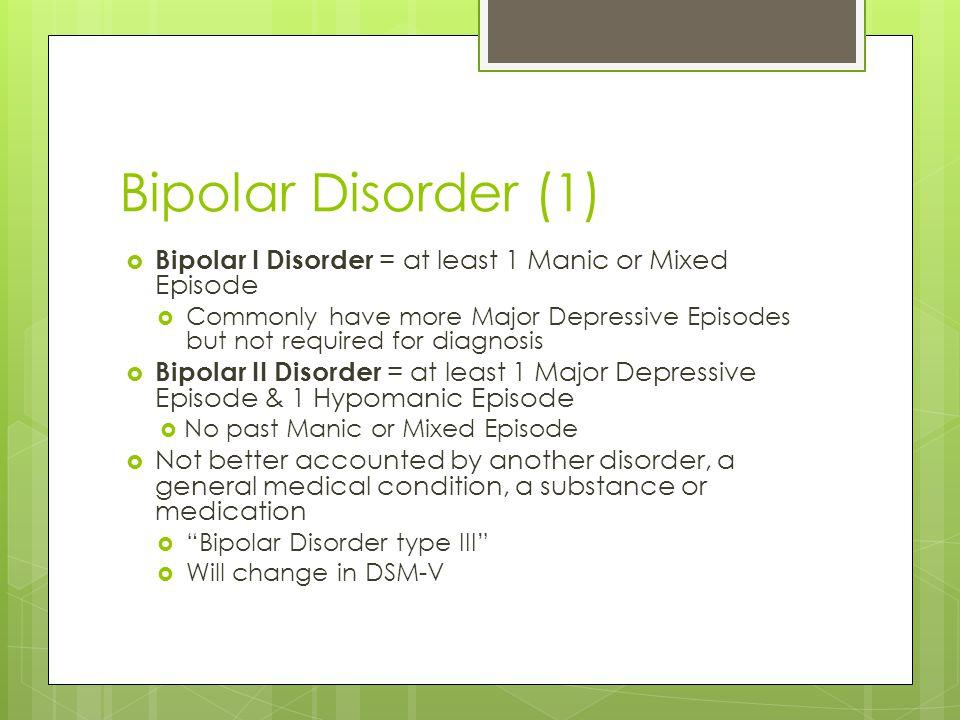 Bipolar Disorder (1) Bipolar I Disorder = at least 1 Manic or Mixed Episode.