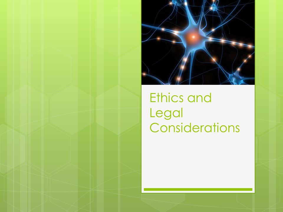 Ethics and Legal Considerations